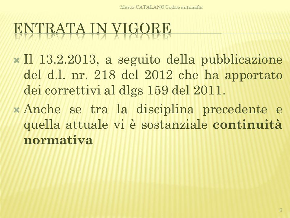  Il 13.2.2013, a seguito della pubblicazione del d.l. nr. 218 del 2012 che ha apportato dei correttivi al dlgs 159 del 2011.  Anche se tra la discip