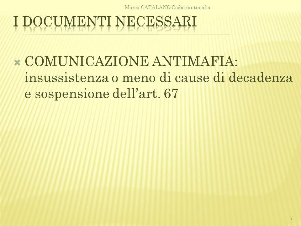  COMUNICAZIONE ANTIMAFIA: insussistenza o meno di cause di decadenza e sospensione dell'art. 67 7 Marco CATALANO Codice antimafia