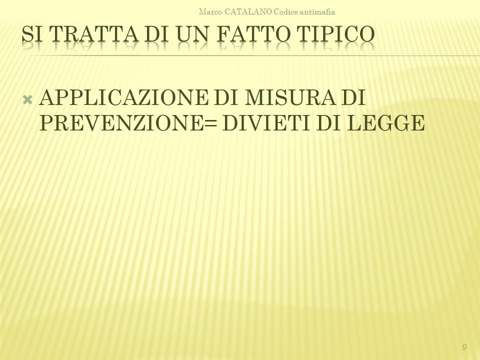  APPLICAZIONE DI MISURA DI PREVENZIONE= DIVIETI DI LEGGE 9 Marco CATALANO Codice antimafia