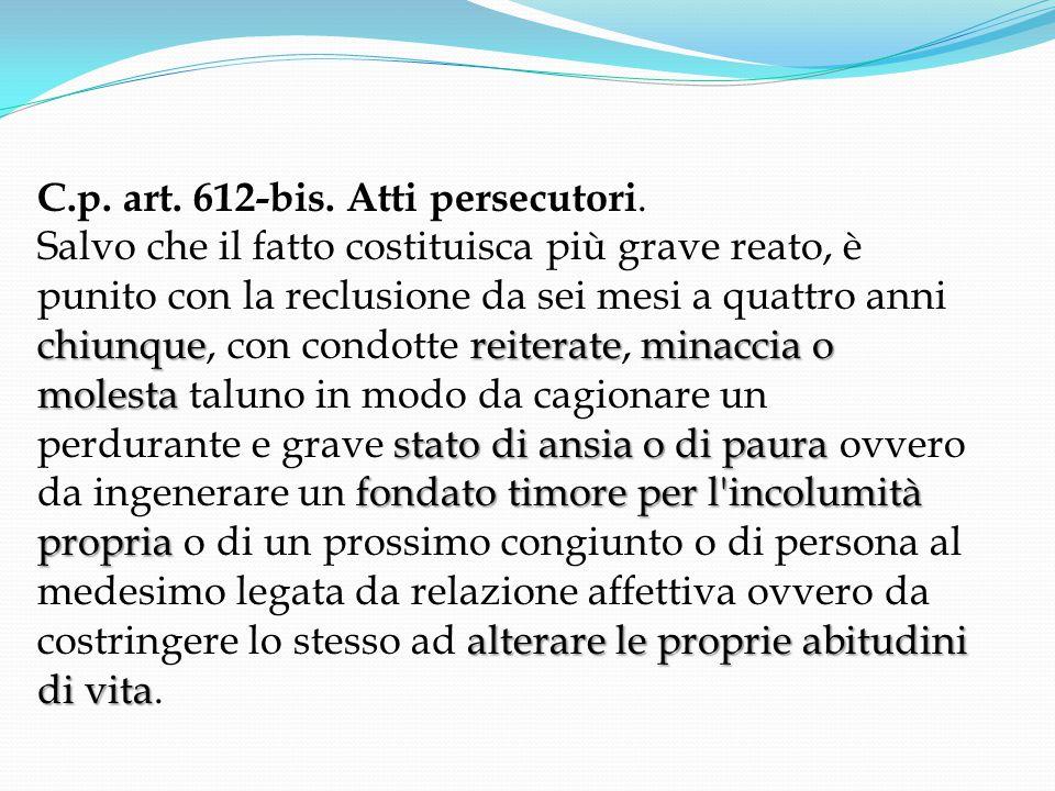 C.p.art. 612-bis. Atti persecutori.