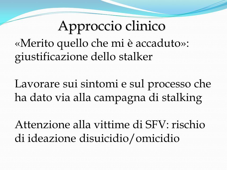 Approccio clinico Approccio clinico «Merito quello che mi è accaduto»: giustificazione dello stalker Lavorare sui sintomi e sul processo che ha dato via alla campagna di stalking Attenzione alla vittime di SFV: rischio di ideazione disuicidio/omicidio