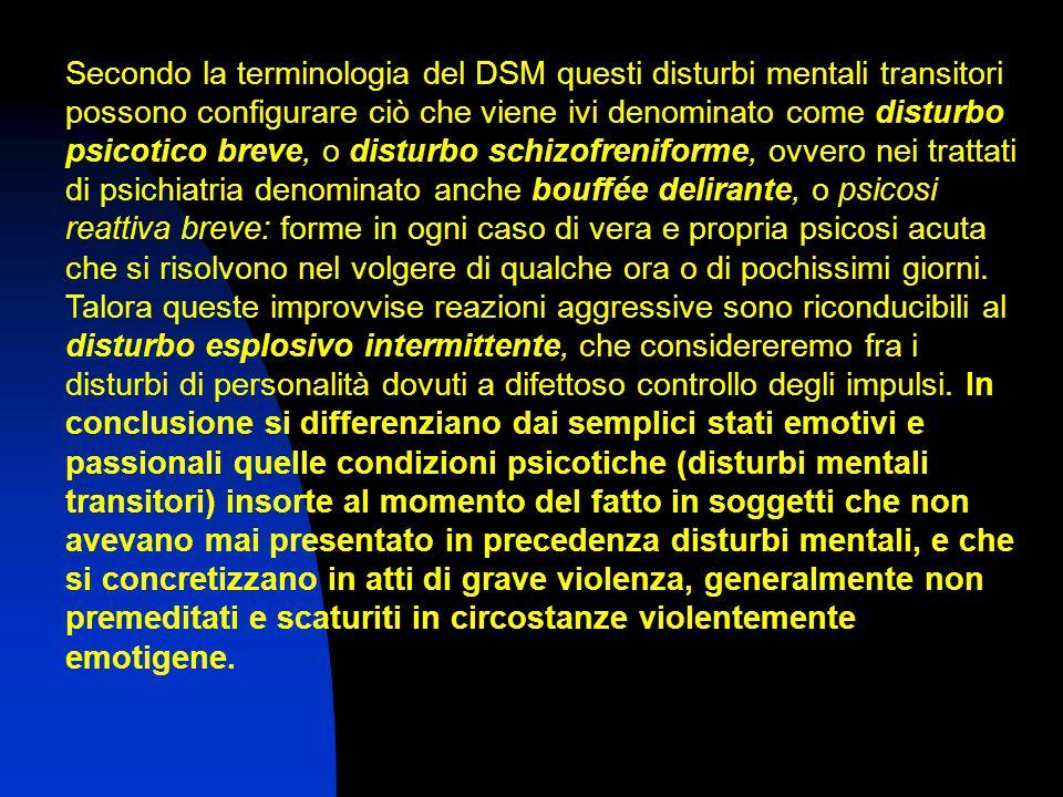 Secondo la terminologia del DSM questi disturbi mentali transitori possono configurare ciò che viene ivi denominato come disturbo psicotico breve, o d