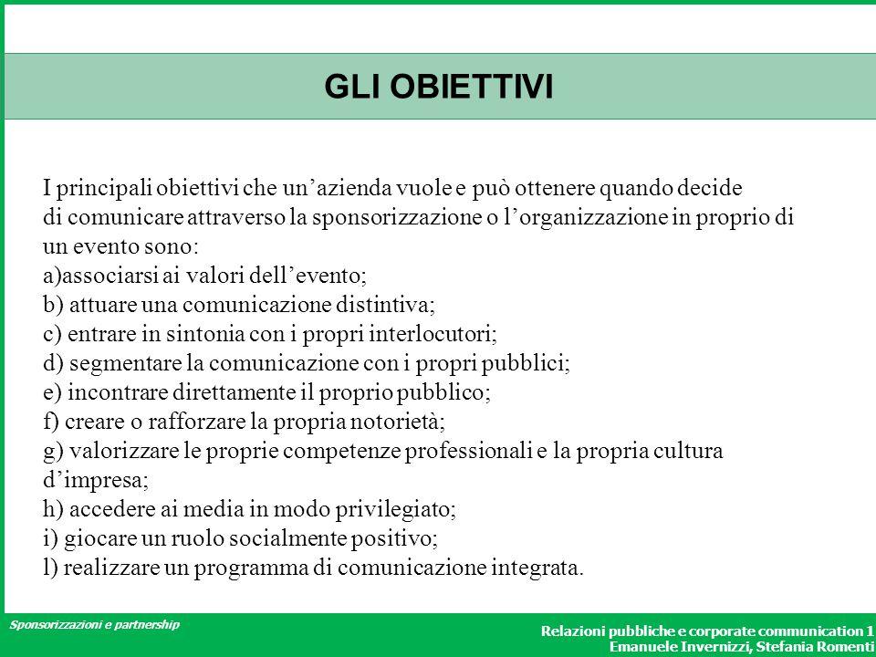 Sponsorizzazioni e partnership Relazioni pubbliche e corporate communication 1 Emanuele Invernizzi, Stefania Romenti GLI OBIETTIVI I principali obiett