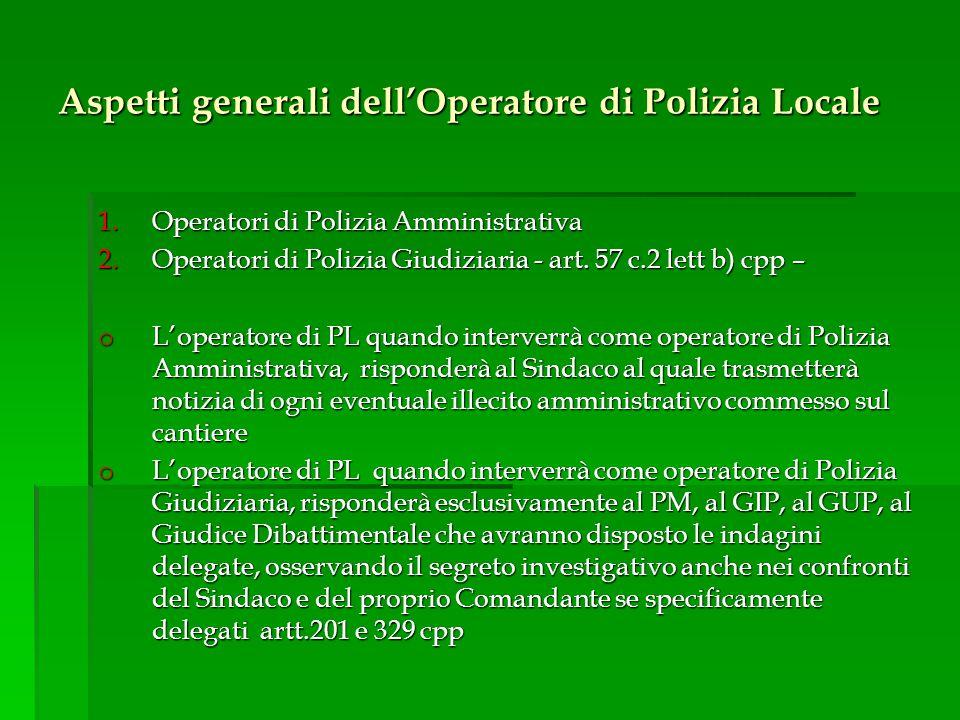 Aspetti generali dell'Operatore di Polizia Locale 1.Operatori di Polizia Amministrativa 2.Operatori di Polizia Giudiziaria - art.