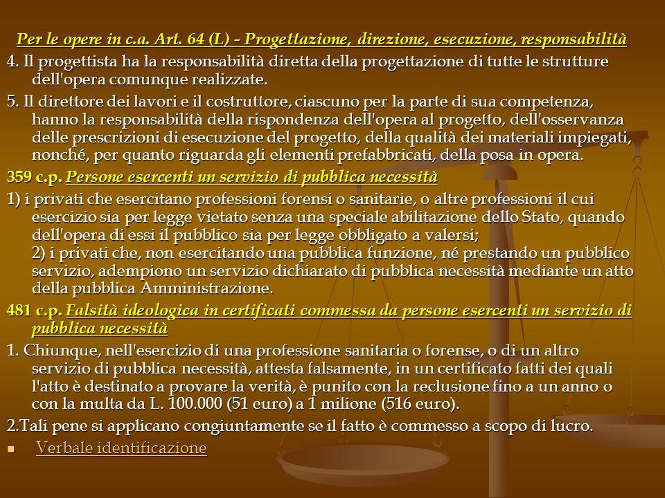 Per le opere in c.a.Art. 64 (L) - Progettazione, direzione, esecuzione, responsabilità 4.