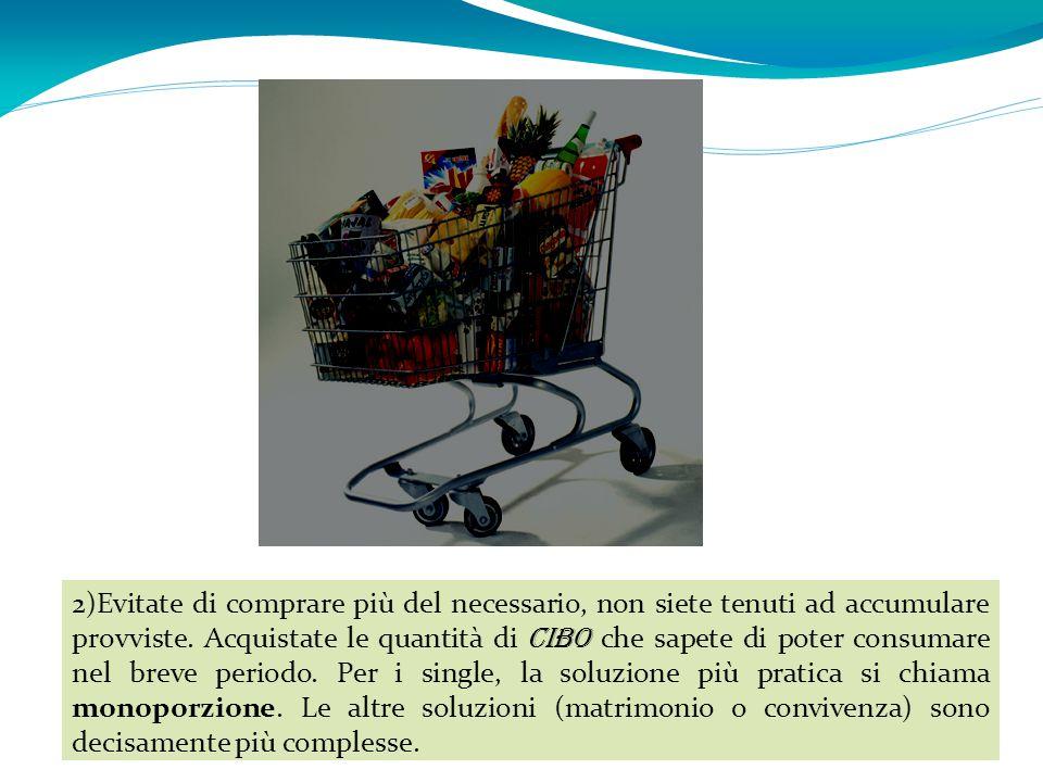 2)Evitate di comprare più del necessario, non siete tenuti ad accumulare provviste. Acquistate le quantità di cibo che sapete di poter consumare nel b
