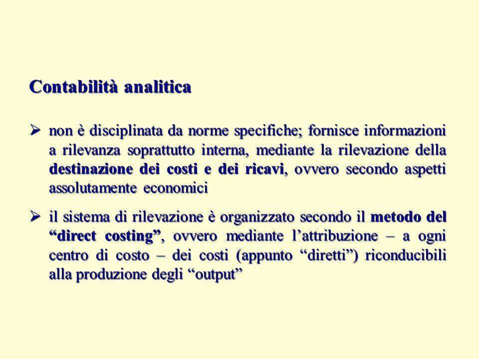 Contabilità analitica  non è disciplinata da norme specifiche; fornisce informazioni a rilevanza soprattutto interna, mediante la rilevazione della d