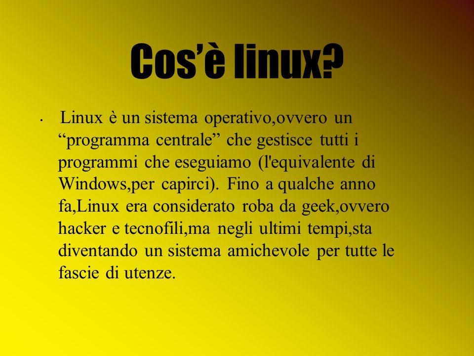 """Cos'è linux? Linux è un sistema operativo,ovvero un """"programma centrale"""" che gestisce tutti i programmi che eseguiamo (l'equivalente di Windows,per ca"""