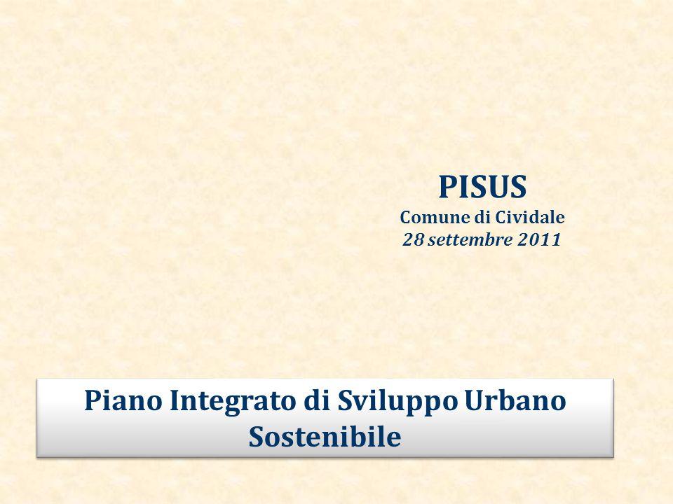 PISUS Comune di Cividale 28 settembre 2011 Piano Integrato di Sviluppo Urbano Sostenibile