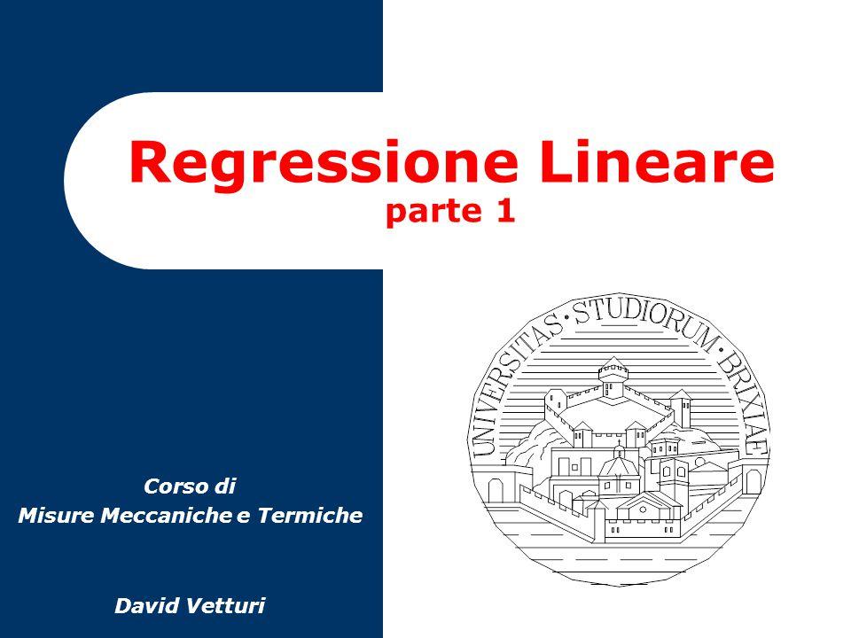 2 Misure Meccaniche e TermicheRegressione Lineare Spesso, considerando congiuntamente due caratteristica (X,Y) di una medesima realtà statistica, risulta interessante ricercare un legame funzionale fra le due quantità del tipo Y=f(X) Regressione lineare