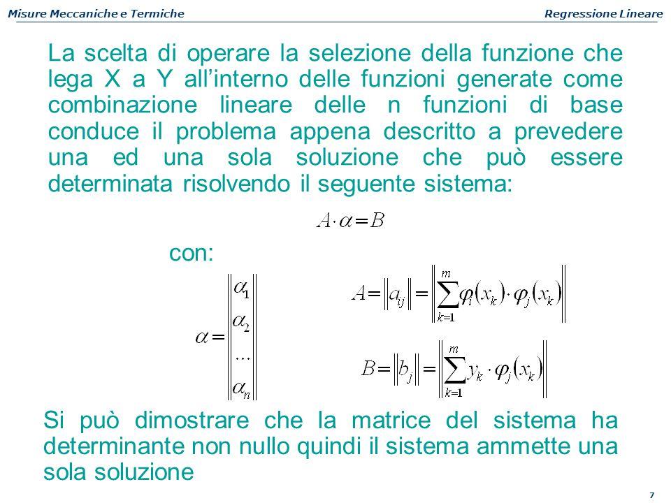 8 Misure Meccaniche e TermicheRegressione Lineare e quindi gli elementi della matrice A e del vettore B possono essere visti nel seguente modo: Prodotto scalare: Nello spazio vettoriale generato dalla base di vettori (funzioni)  (x) è possibile considerare un prodotto scalare con la seguente definizione: