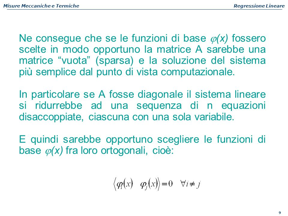 9 Misure Meccaniche e TermicheRegressione Lineare Ne consegue che se le funzioni di base  (x) fossero scelte in modo opportuno la matrice A sarebbe u