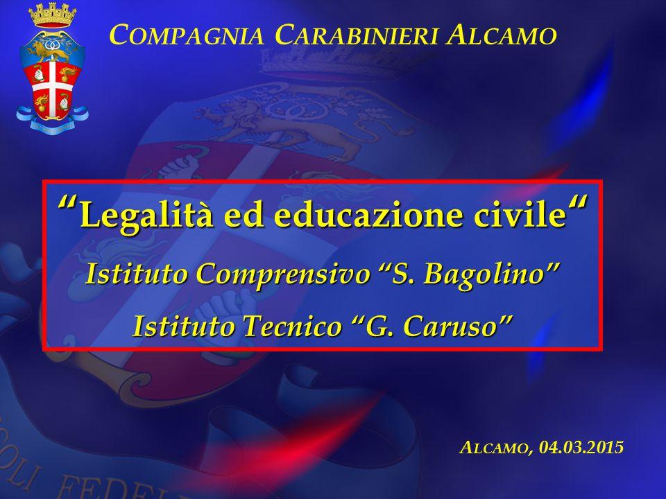 """A LCAMO, 04.03.2015 """" Legalità ed educazione civile """" Istituto Comprensivo """"S. Bagolino"""" Istituto Tecnico """"G. Caruso"""" C OMPAGNIA C ARABINIERI A LCAMO"""
