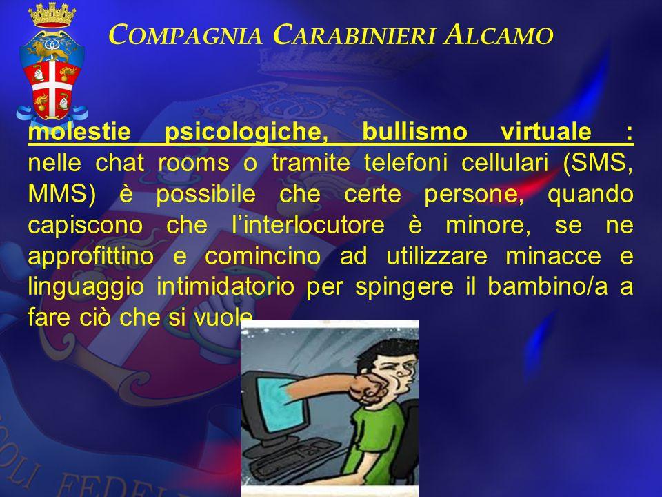 molestie psicologiche, bullismo virtuale : nelle chat rooms o tramite telefoni cellulari (SMS, MMS) è possibile che certe persone, quando capiscono ch