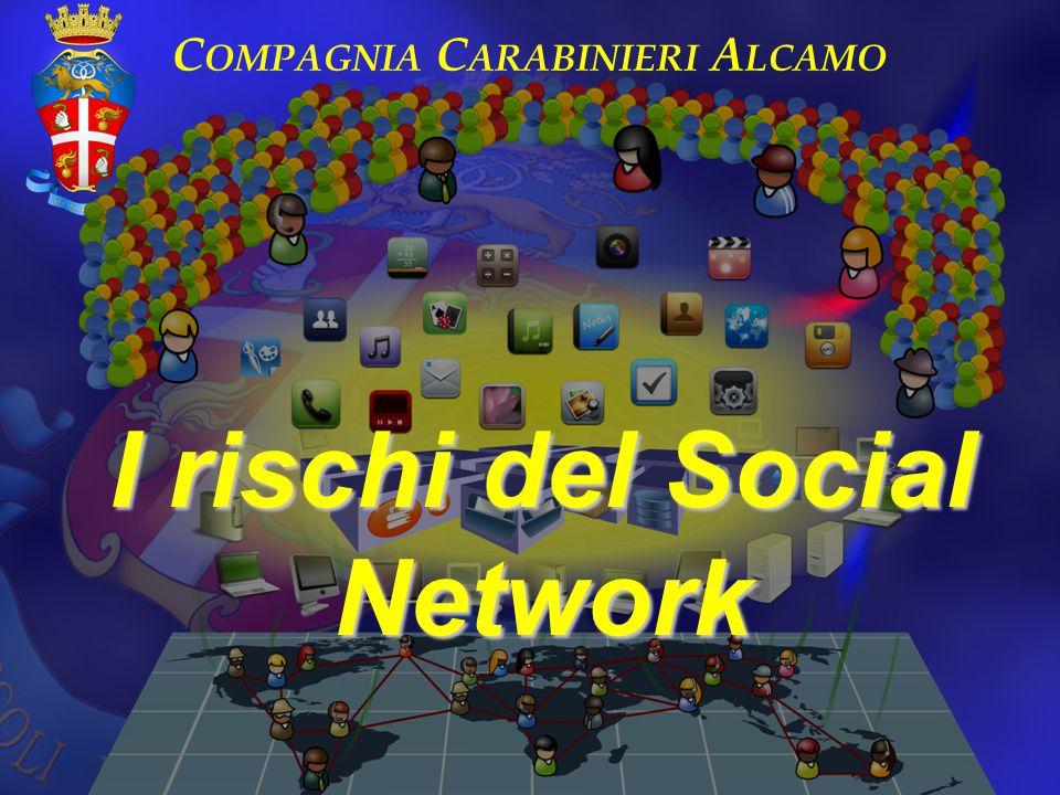 C OMPAGNIA C ARABINIERI A LCAMO I rischi del Social Network