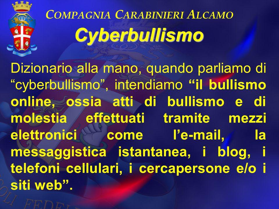 """C OMPAGNIA C ARABINIERI A LCAMO Dizionario alla mano, quando parliamo di """"cyberbullismo"""", intendiamo """"il bullismo online, ossia atti di bullismo e di"""