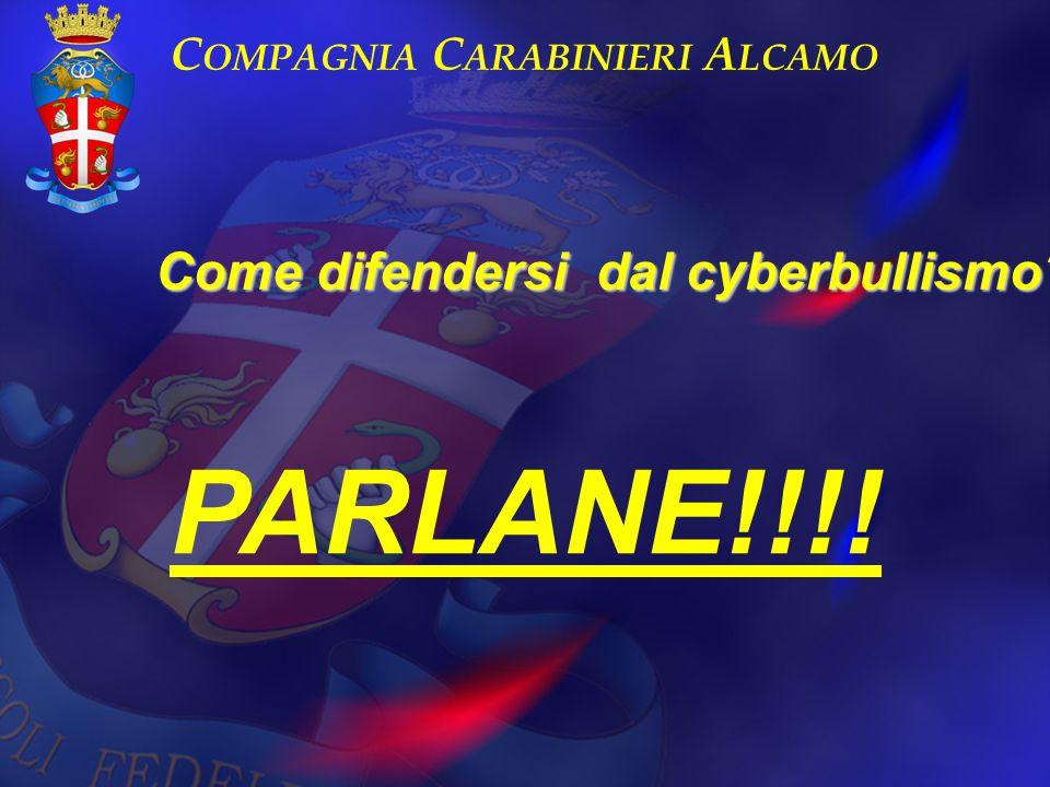 C OMPAGNIA C ARABINIERI A LCAMO Come difendersi dal cyberbullismo? PARLANE!!!!