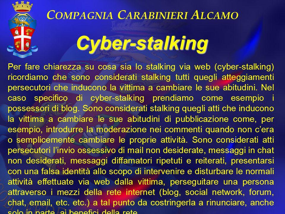 C OMPAGNIA C ARABINIERI A LCAMO Cyber-stalking Per fare chiarezza su cosa sia lo stalking via web (cyber-stalking) ricordiamo che sono considerati sta