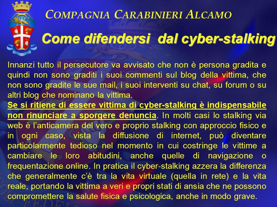 C OMPAGNIA C ARABINIERI A LCAMO Come difendersi dal cyber-stalking? Innanzi tutto il persecutore va avvisato che non è persona gradita e quindi non so