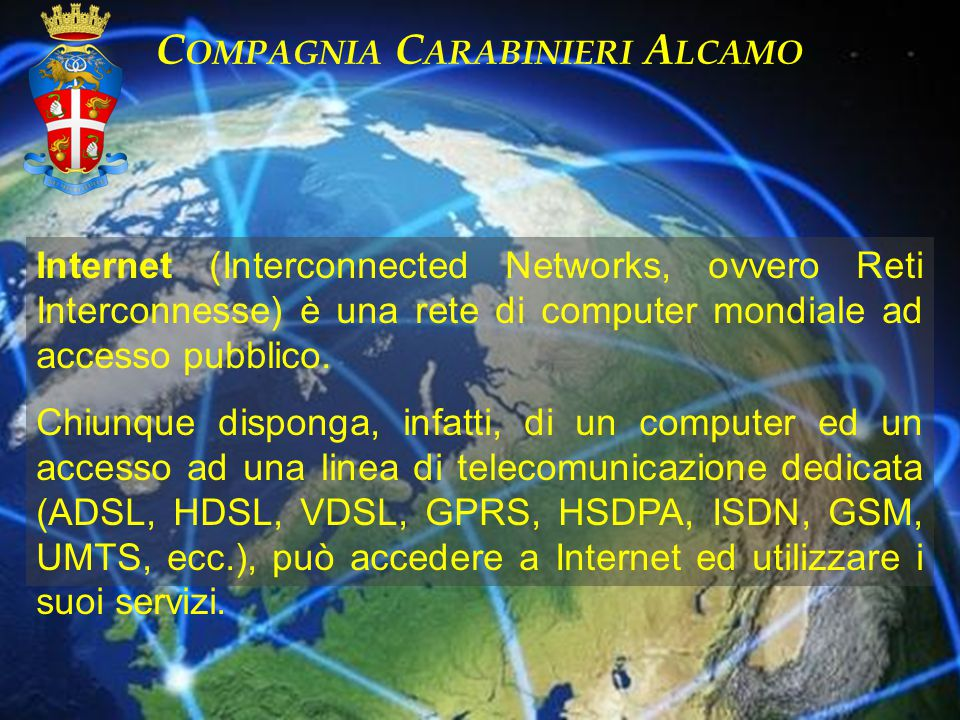 Internet (Interconnected Networks, ovvero Reti Interconnesse) è una rete di computer mondiale ad accesso pubblico. Chiunque disponga, infatti, di un c