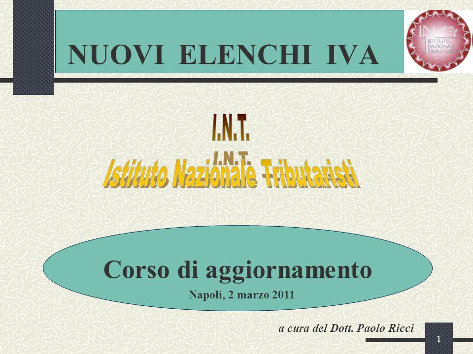 1 NUOVI ELENCHI IVA Corso di aggiornamento Napoli, 2 marzo 2011 a cura del Dott. Paolo Ricci