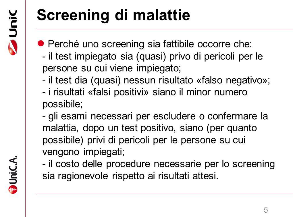 6 Screening: aspetti critici ● I risultati «falsi positivi» costringono a sottoporre ad ulteriori esami (che potrebbero essere rischiosi) persone in realtà sane.