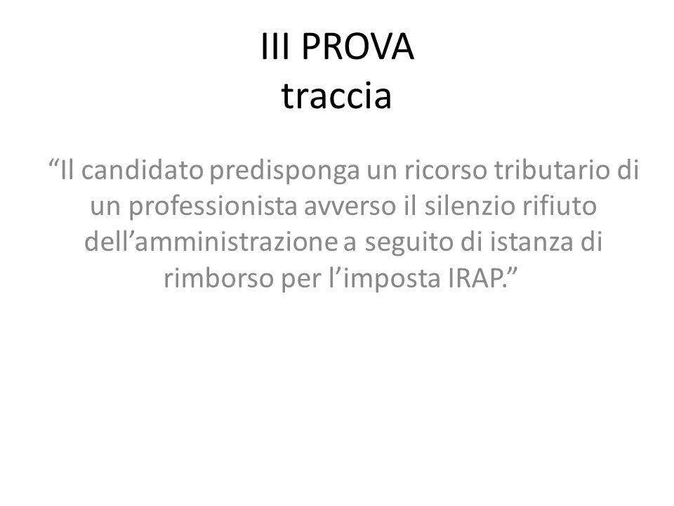 Analisi della traccia Il candidato predisponga un ricorso tributario di un professionista avverso il silenzio rifiuto dell'amministrazione a seguito di istanza di rimborso per l'imposta IRAP.