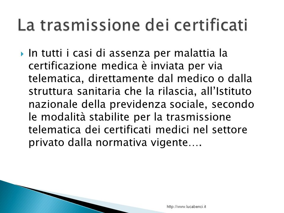  In tutti i casi di assenza per malattia la certificazione medica è inviata per via telematica, direttamente dal medico o dalla struttura sanitaria c