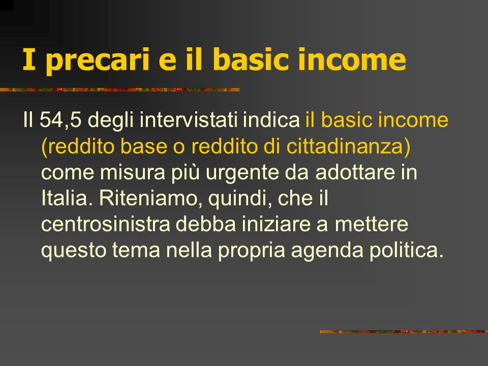 I precari e il basic income Il 54,5 degli intervistati indica il basic income (reddito base o reddito di cittadinanza) come misura più urgente da adot