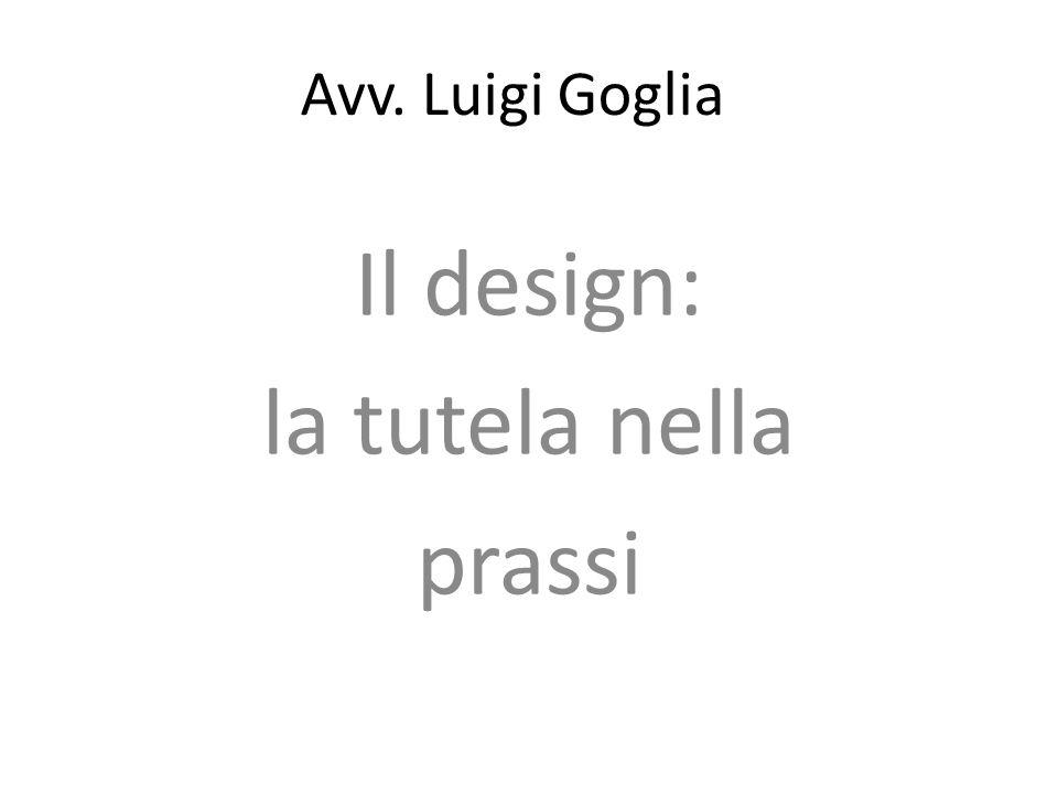 Avv. Luigi Goglia Il design: la tutela nella prassi
