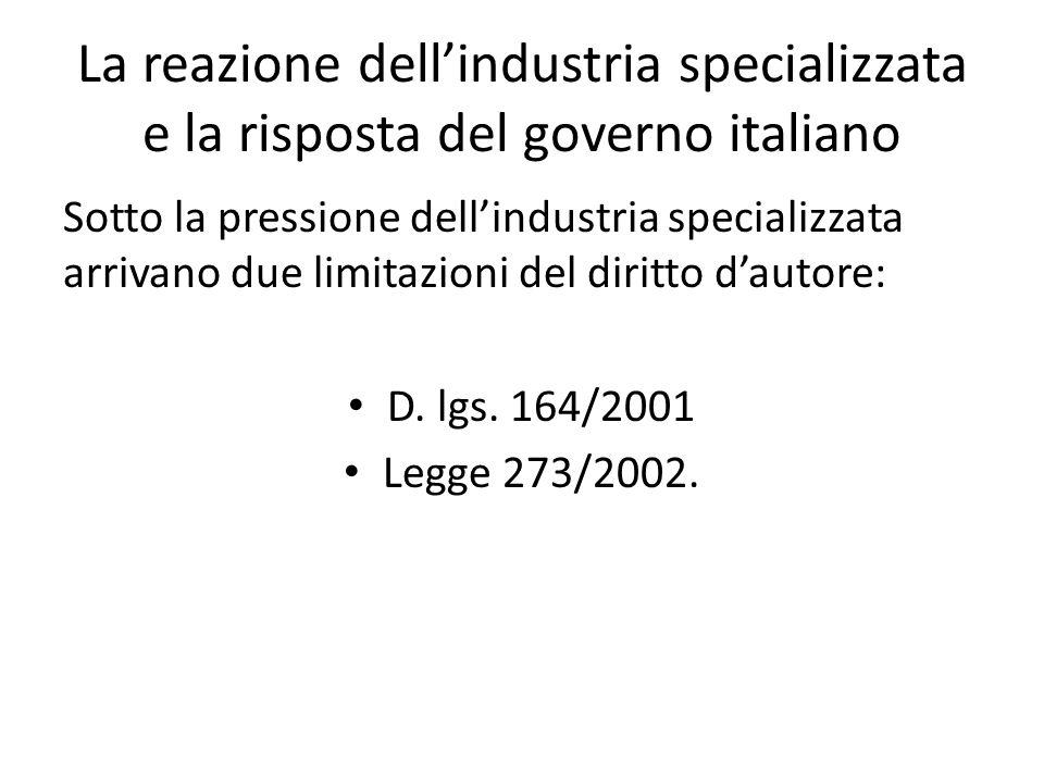 La reazione dell'industria specializzata e la risposta del governo italiano Sotto la pressione dell'industria specializzata arrivano due limitazioni d