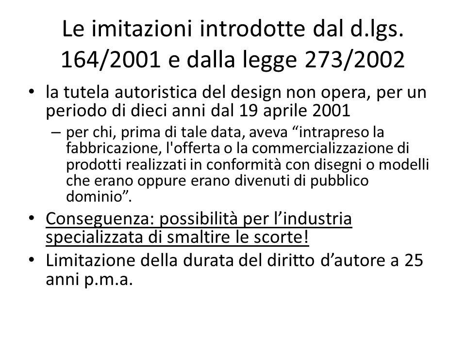Le imitazioni introdotte dal d.lgs. 164/2001 e dalla legge 273/2002 la tutela autoristica del design non opera, per un periodo di dieci anni dal 19 ap
