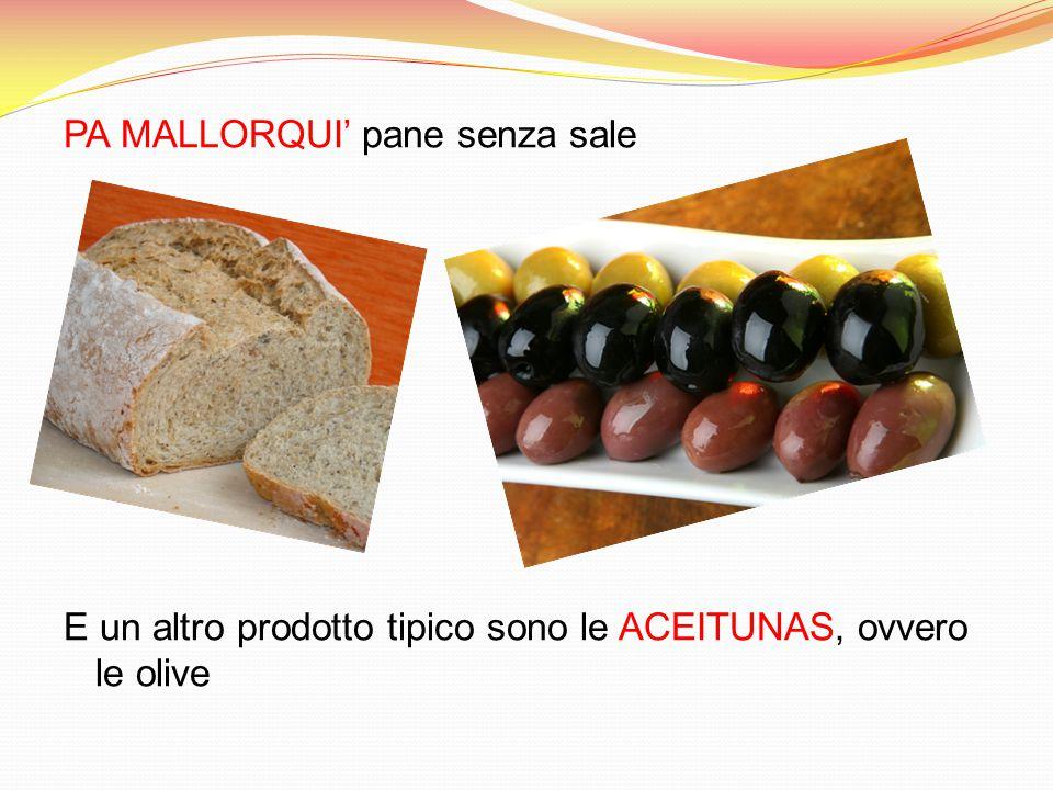 PA MALLORQUI' pane senza sale E un altro prodotto tipico sono le ACEITUNAS, ovvero le olive