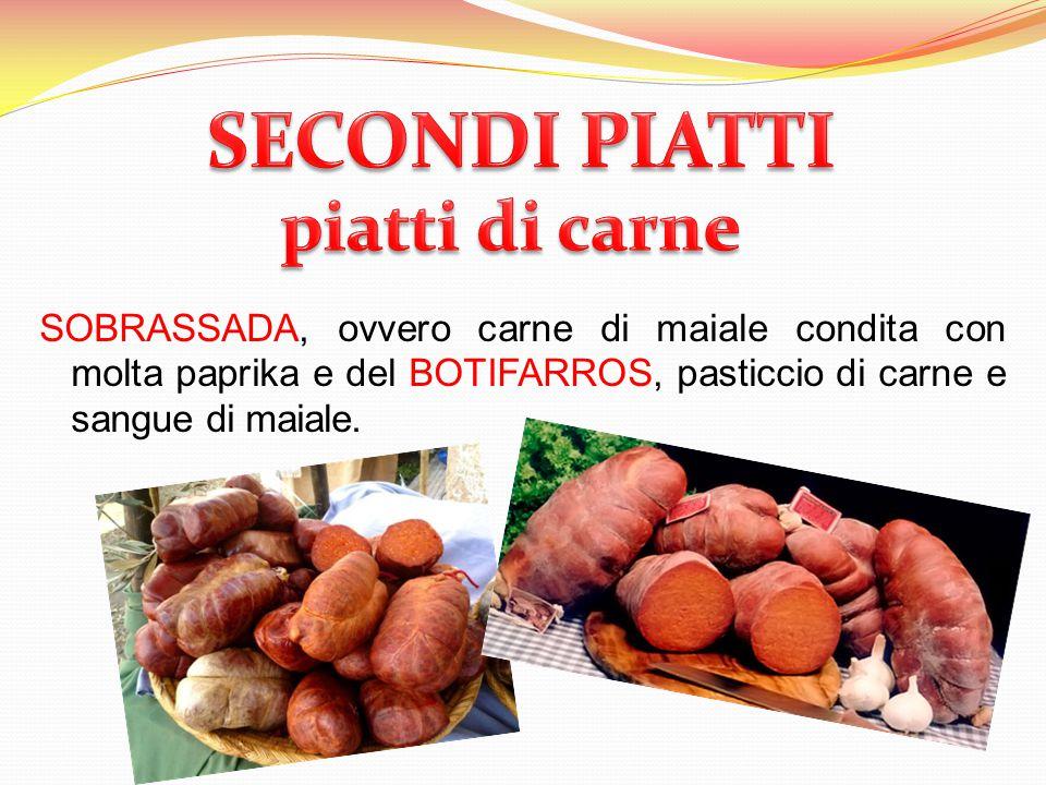 SOBRASSADA, ovvero carne di maiale condita con molta paprika e del BOTIFARROS, pasticcio di carne e sangue di maiale.