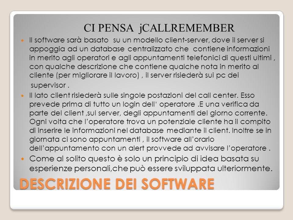 DESCRIZIONE DEI SOFTWARE CI PENSA jCALLREMEMBER Il software sarà basato su un modello client-server, dove il server si appoggia ad un database central