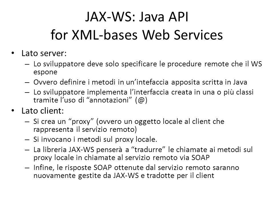 JAX-WS: Java API for XML-bases Web Services Lato server: – Lo sviluppatore deve solo specificare le procedure remote che il WS espone – Ovvero definir
