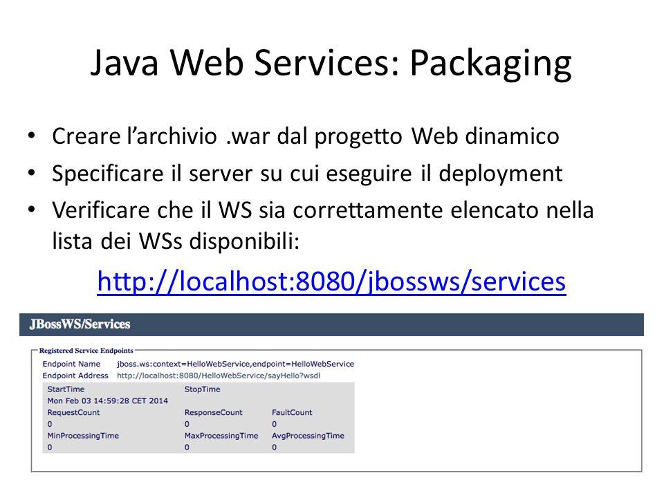 Java Web Services: Packaging Creare l'archivio.war dal progetto Web dinamico Specificare il server su cui eseguire il deployment Verificare che il WS