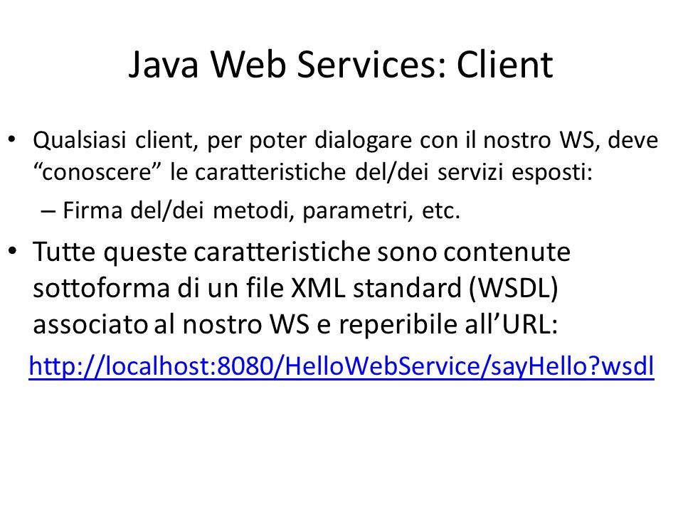 """Java Web Services: Client Qualsiasi client, per poter dialogare con il nostro WS, deve """"conoscere"""" le caratteristiche del/dei servizi esposti: – Firma"""