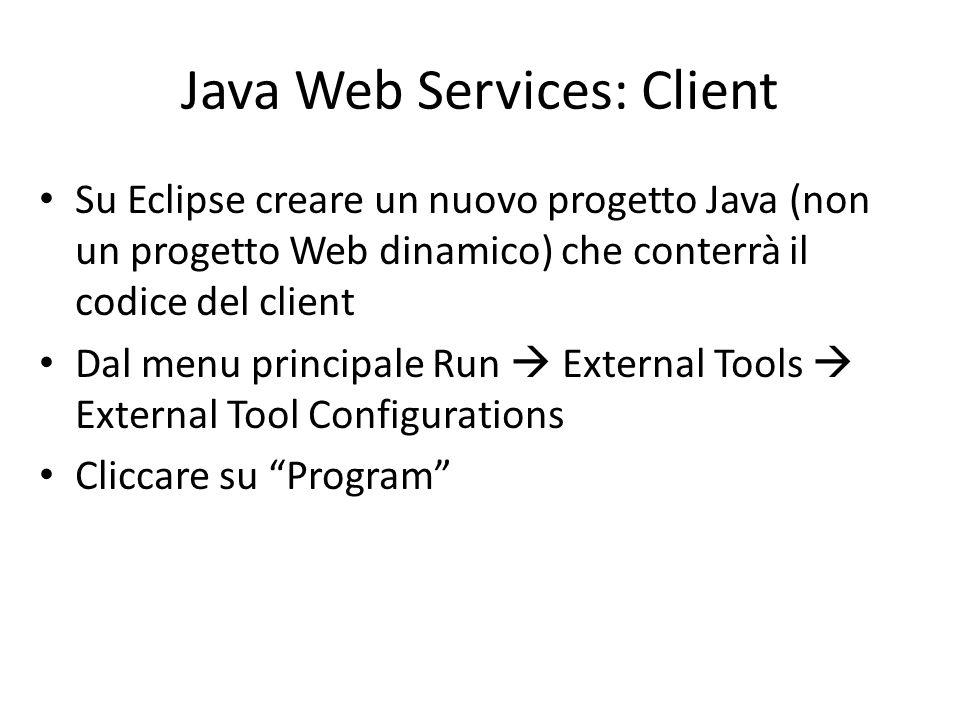 Java Web Services: Client Su Eclipse creare un nuovo progetto Java (non un progetto Web dinamico) che conterrà il codice del client Dal menu principal