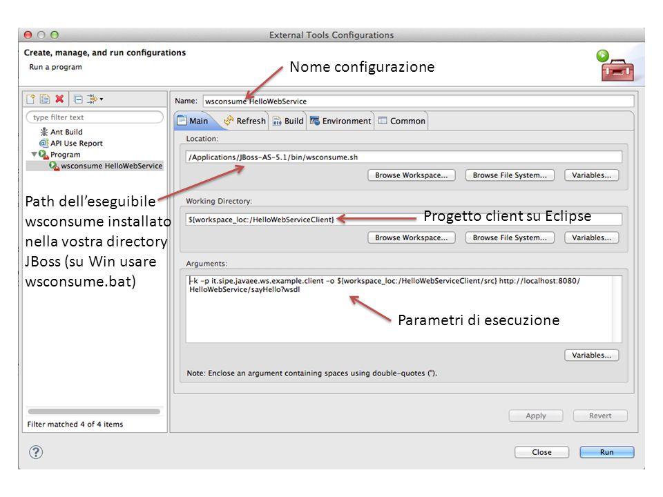 Nome configurazione Path dell'eseguibile wsconsume installato nella vostra directory JBoss (su Win usare wsconsume.bat) Progetto client su Eclipse Par