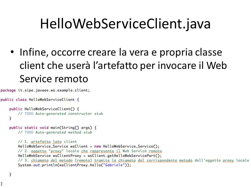 HelloWebServiceClient.java Infine, occorre creare la vera e propria classe client che userà l'artefatto per invocare il Web Service remoto