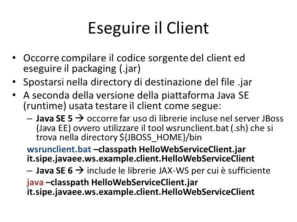 Eseguire il Client Occorre compilare il codice sorgente del client ed eseguire il packaging (.jar) Spostarsi nella directory di destinazione del file.