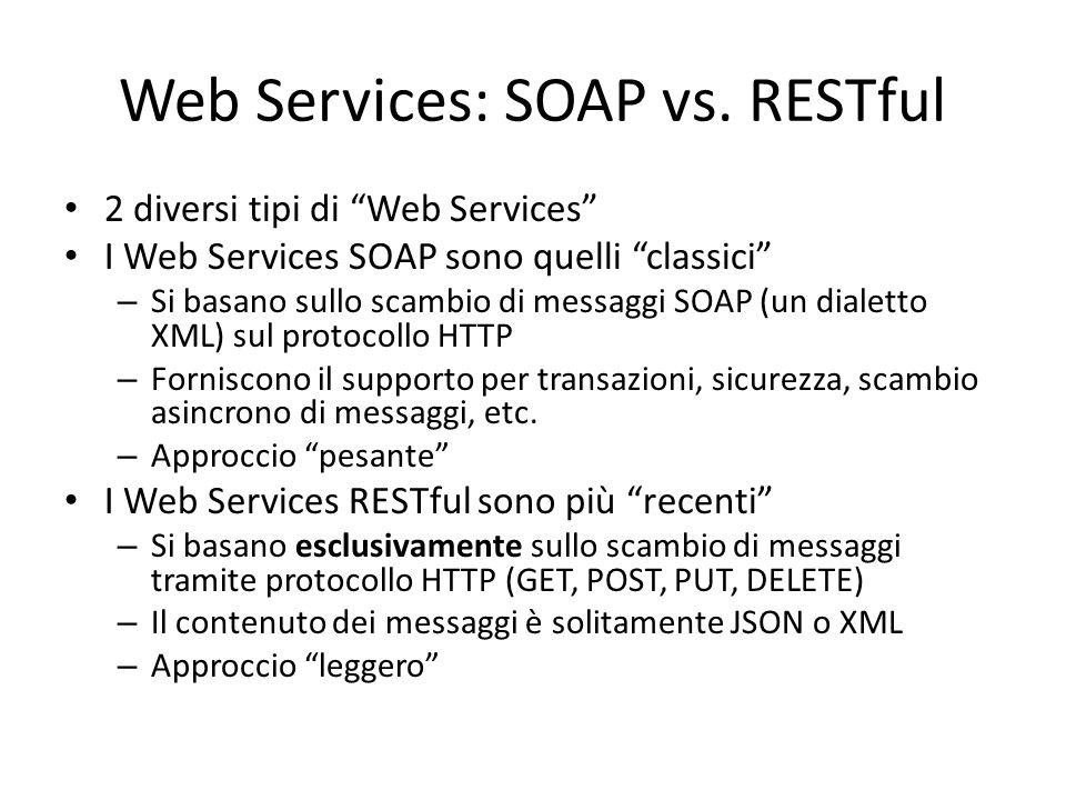 """Web Services: SOAP vs. RESTful 2 diversi tipi di """"Web Services"""" I Web Services SOAP sono quelli """"classici"""" – Si basano sullo scambio di messaggi SOAP"""