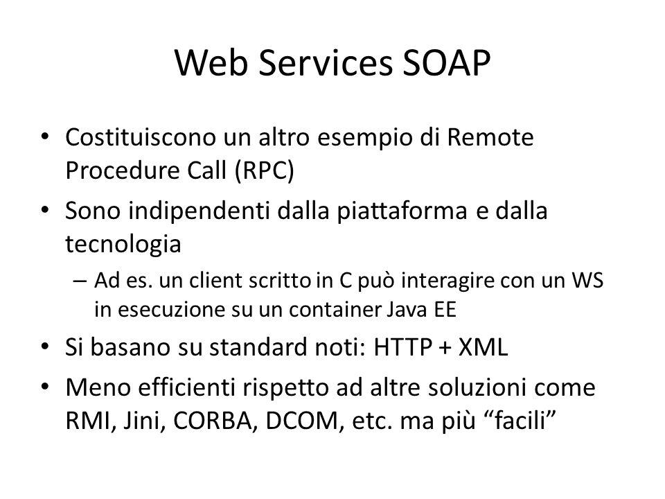 Web Services SOAP Costituiscono un altro esempio di Remote Procedure Call (RPC) Sono indipendenti dalla piattaforma e dalla tecnologia – Ad es. un cli