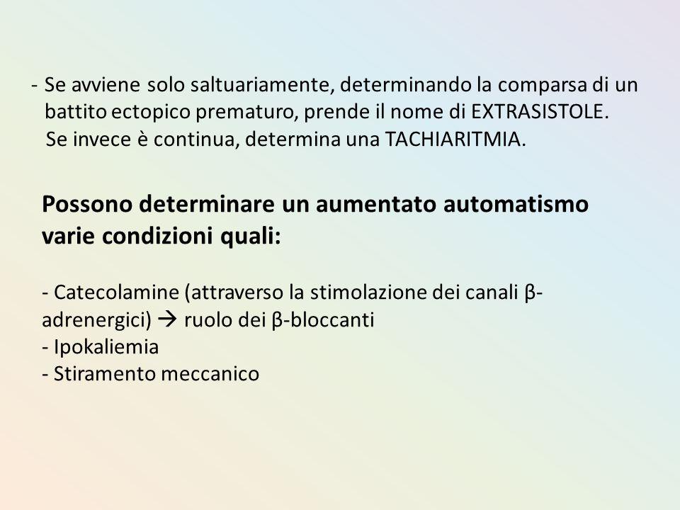 Possono determinare un aumentato automatismo varie condizioni quali: - Catecolamine (attraverso la stimolazione dei canali β- adrenergici)  ruolo dei