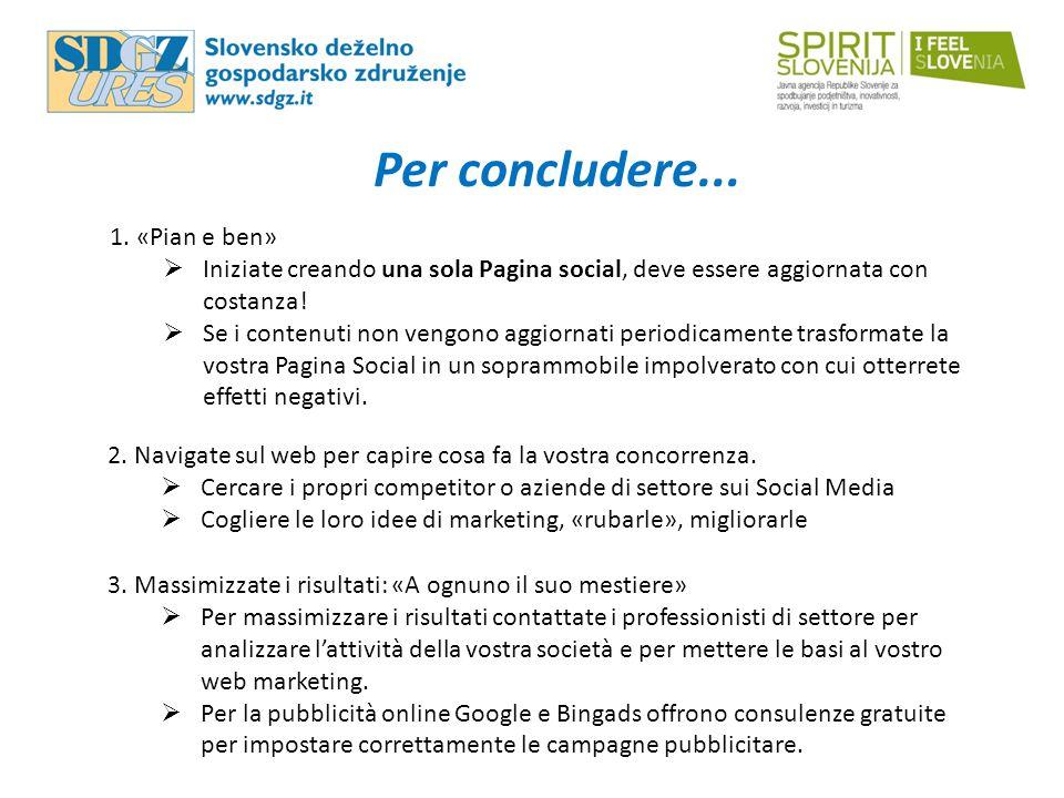 Per concludere... 2. Navigate sul web per capire cosa fa la vostra concorrenza.  Cercare i propri competitor o aziende di settore sui Social Media 