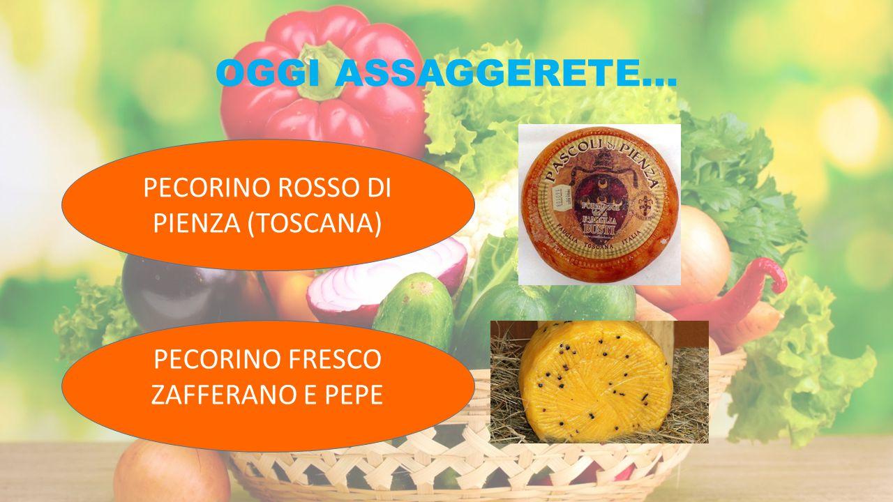 OGGI ASSAGGERETE... PECORINO ROSSO DI PIENZA (TOSCANA) PECORINO FRESCO ZAFFERANO E PEPE