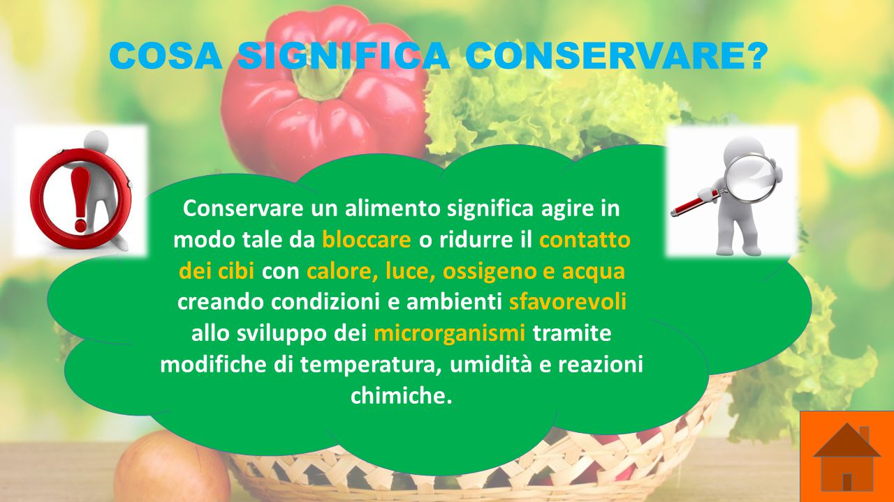 COSA SIGNIFICA CONSERVARE? Conservare un alimento significa agire in modo tale da bloccare o ridurre il contatto dei cibi con calore, luce, ossigeno e