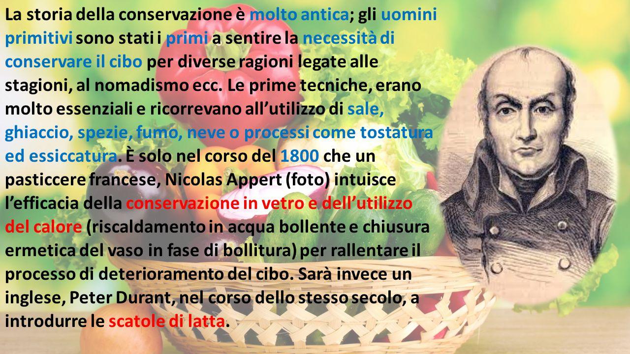 La storia della conservazione è molto antica; gli uomini primitivi sono stati i primi a sentire la necessità di conservare il cibo per diverse ragioni