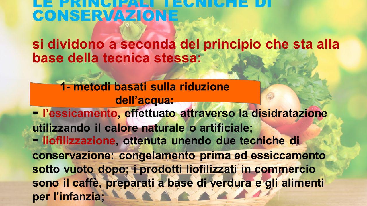 LE PRINCIPALI TECNICHE DI CONSERVAZIONE si dividono a seconda del principio che sta alla base della tecnica stessa: - l'essicamento, effettuato attrav